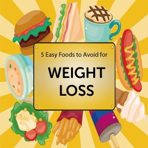 5 Foods To Avoid for Fat Loss